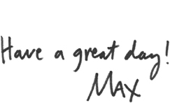 Signature: Have a great day!